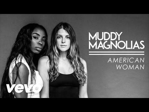 Muddy Magnolias – American Woman (2015)