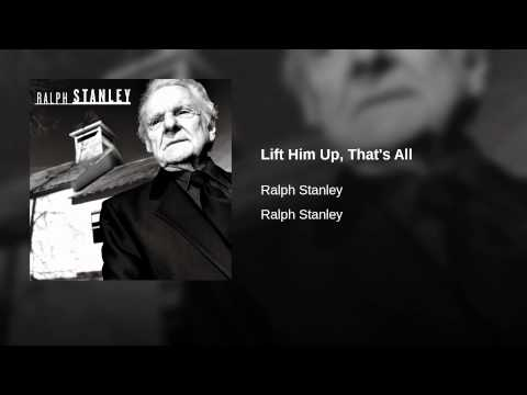 Ralph Stanley – Lift Him Up, That's All (2002)