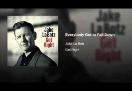 Jake La Botz – Everybody Got To Fall Down (2013)